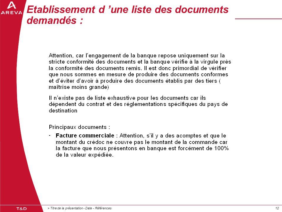 > Titre de la présentation - Date - Références12 Etablissement d 'une liste des documents demandés :