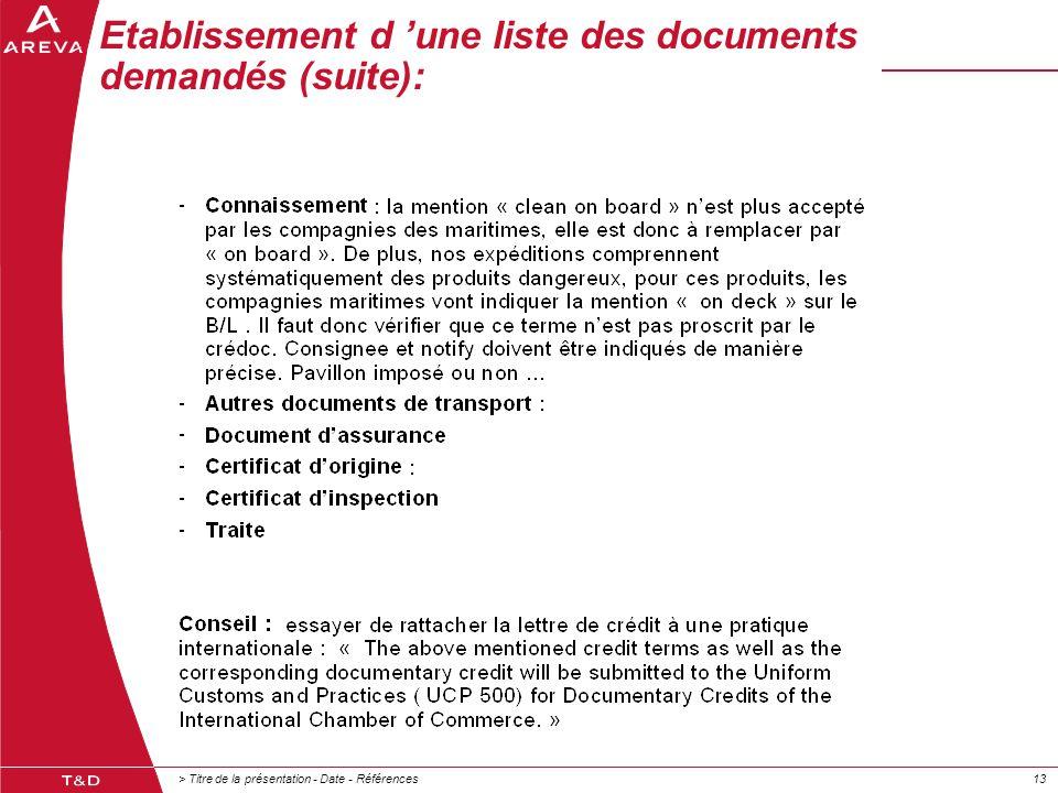 > Titre de la présentation - Date - Références13 Etablissement d 'une liste des documents demandés (suite):