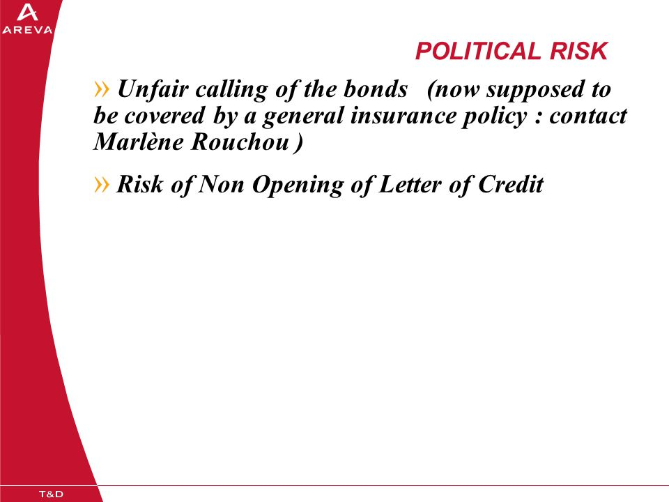 POLITICAL RISK » Unfair calling of the bonds (now supposed to be covered by a general insurance policy : contact Marlène Rouchou ) » Risk of Non Openi