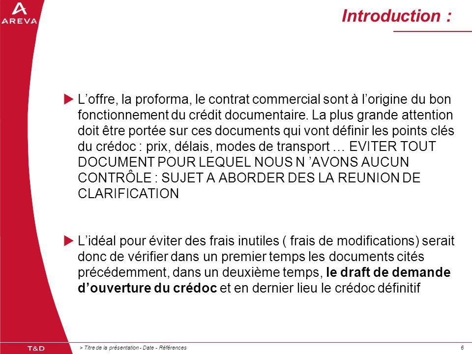 > Titre de la présentation - Date - Références66 Introduction :  L'offre, la proforma, le contrat commercial sont à l'origine du bon fonctionnement du crédit documentaire.
