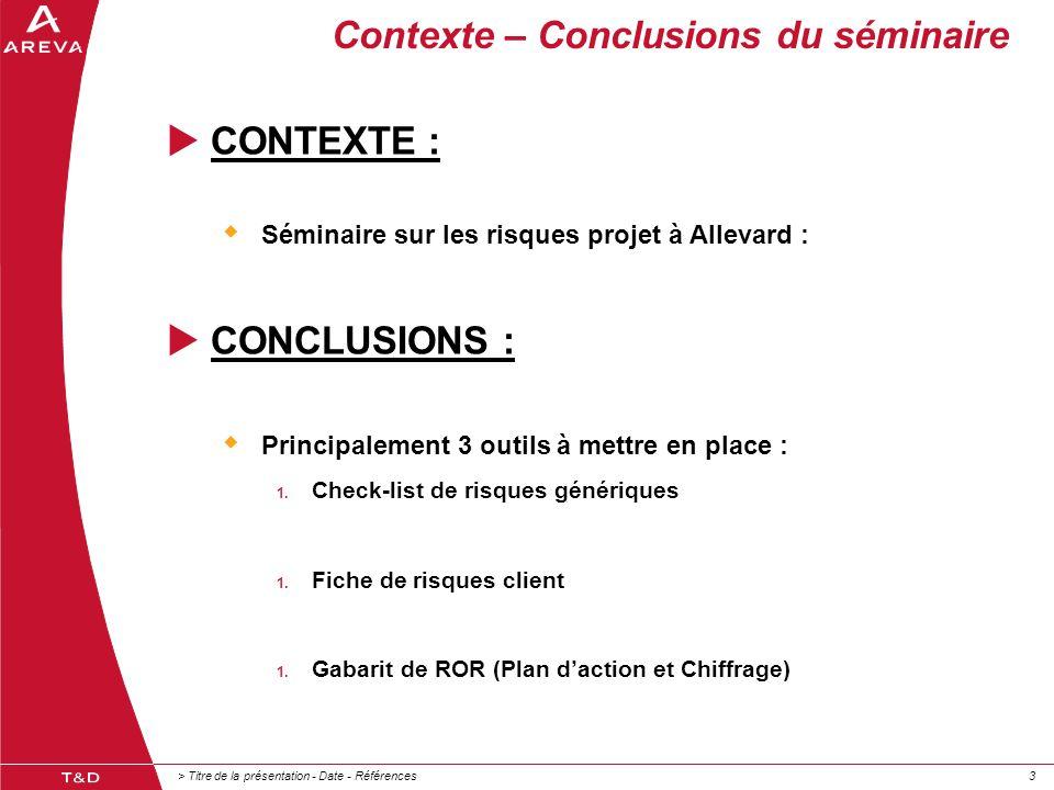> Titre de la présentation - Date - Références33 Contexte – Conclusions du séminaire  CONTEXTE :  Séminaire sur les risques projet à Allevard :  CO