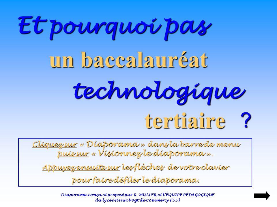 Et pourquoi pas un baccalauréat technologique tertiaire Cliquez sur « Diaporama » dans la barre de menu puis sur « Visionnez le diaporama ».