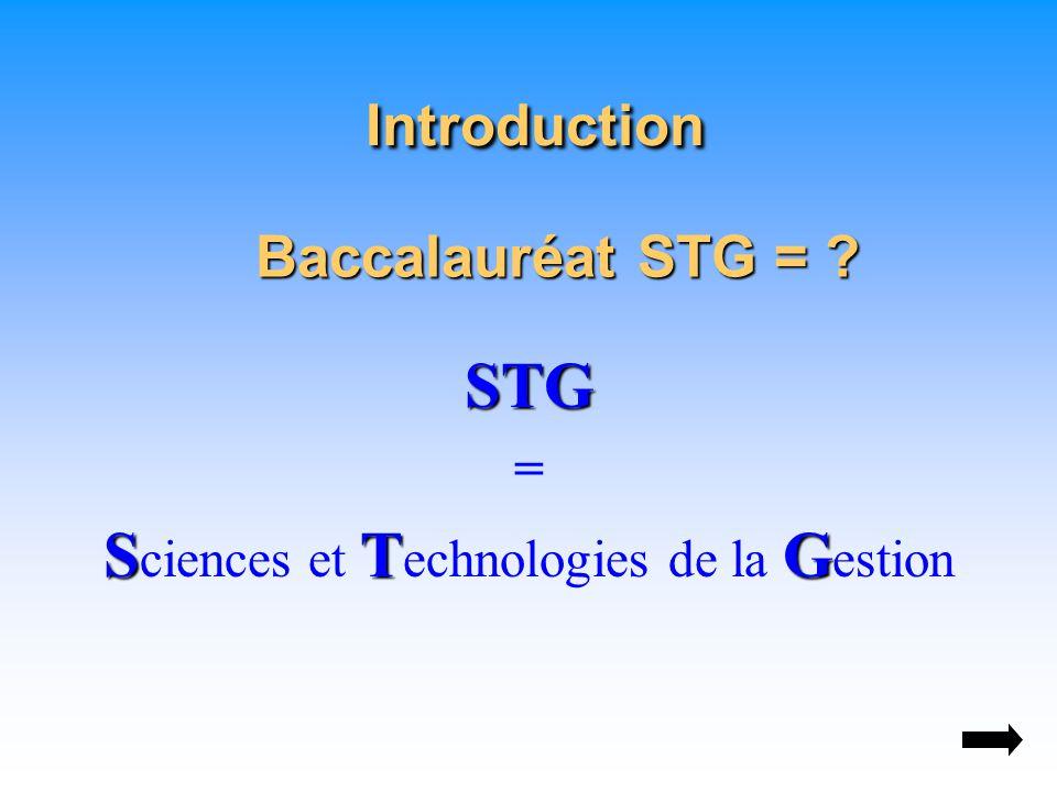 STG = STG S ciences et T echnologies de la G estion Baccalauréat STG = .