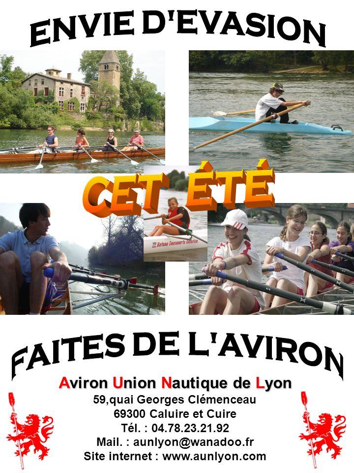 Aviron Union Nautique de Lyon 59,quai Georges Clémenceau 69300 Caluire et Cuire Tél. : 04.78.23.21.92 Mail. : aunlyon@wanadoo.fr Site internet : www.a