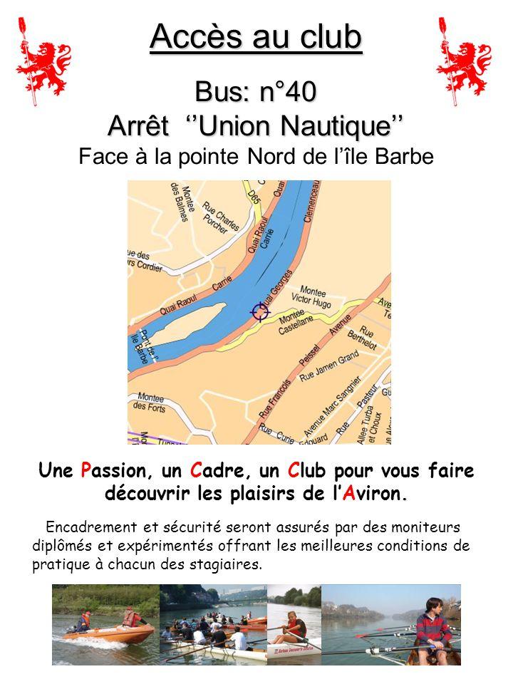Accès au club Bus: n°40 Arrêt ''Union Nautique'' Accès au club Bus: n°40 Arrêt ''Union Nautique'' Face à la pointe Nord de l'île Barbe. Une Passion, u