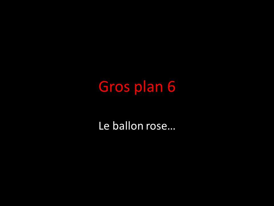 Gros plan 6 Le ballon rose…