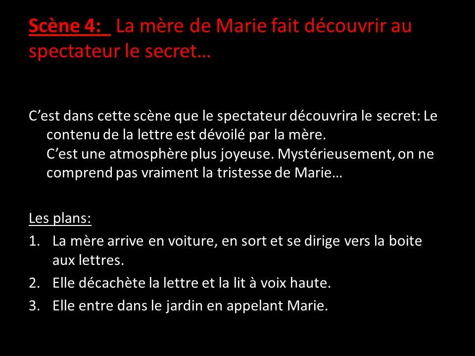 Scène 4: La mère de Marie fait découvrir au spectateur le secret… C'est dans cette scène que le spectateur découvrira le secret: Le contenu de la lettre est dévoilé par la mère.