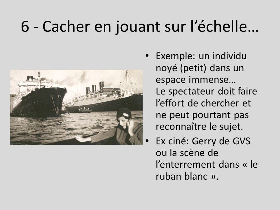 6 - Cacher en jouant sur l'échelle… Exemple: un individu noyé (petit) dans un espace immense… Le spectateur doit faire l'effort de chercher et ne peut pourtant pas reconnaître le sujet.