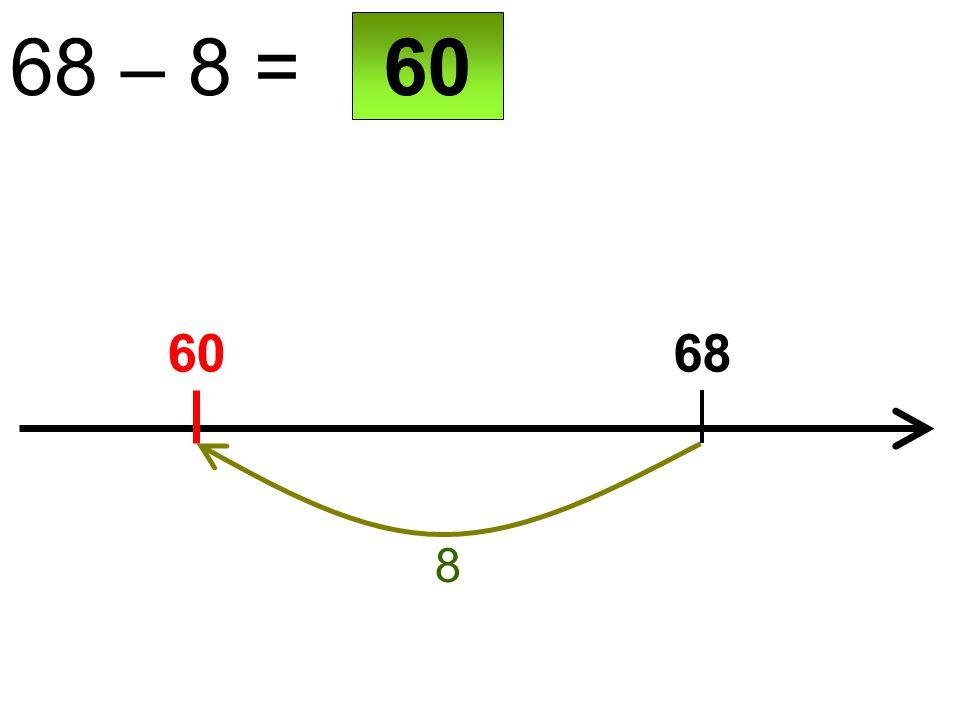 60 68 – 8 = 68 8 60