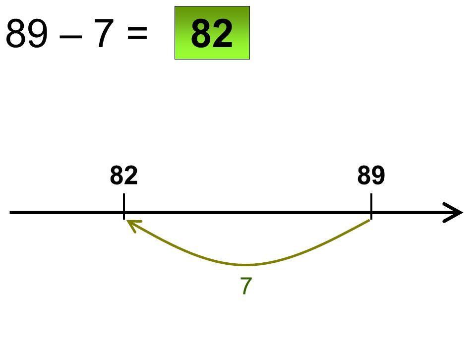 89 – 7 = 8289 7 82