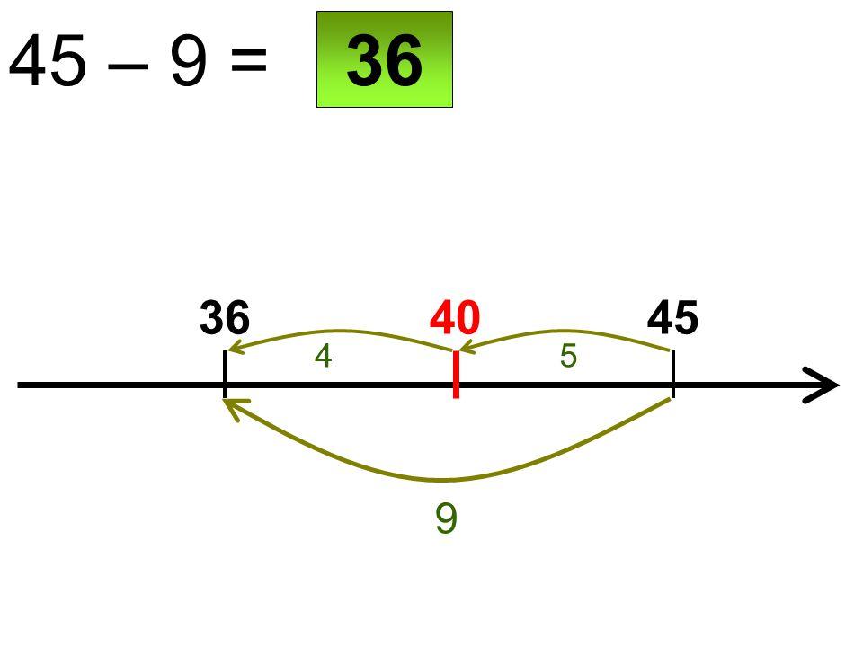 40 45 – 9 = 3645 9 36 54