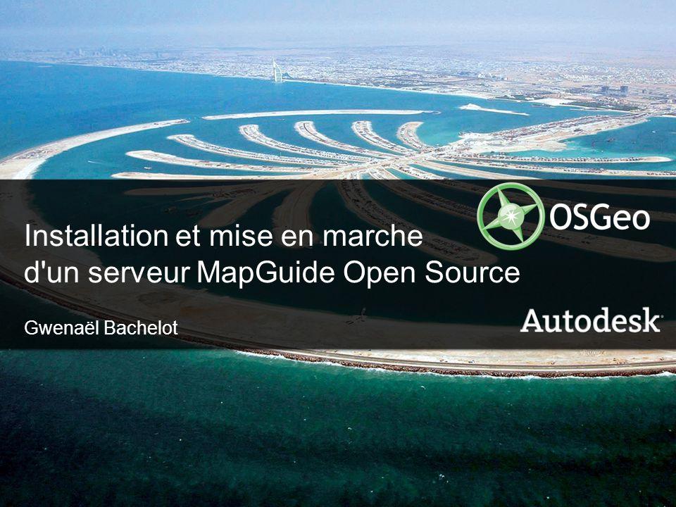1© 2006 Autodesk Installation et mise en marche d'un serveur MapGuide Open Source Gwenaël Bachelot