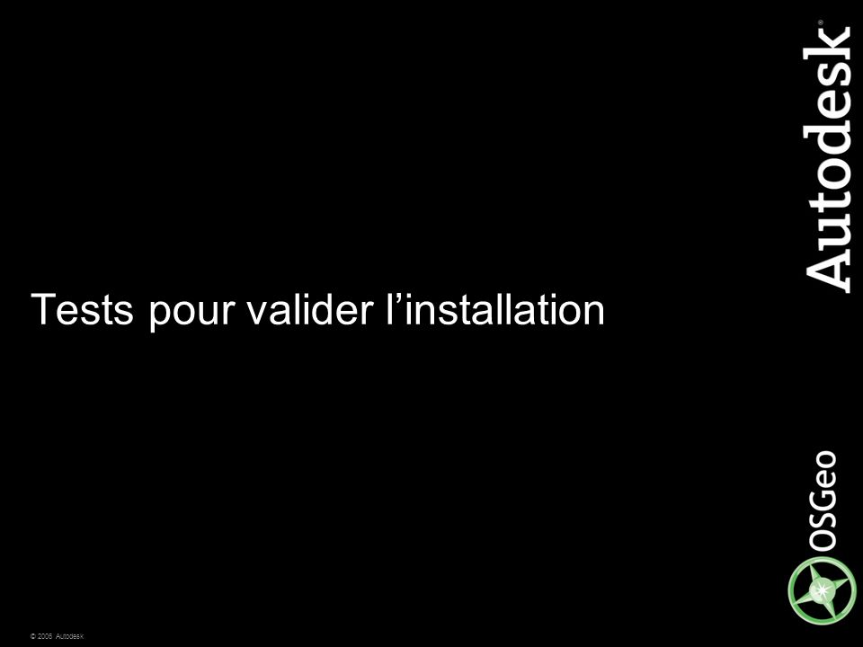 © 2006 Autodesk Tests pour valider l'installation