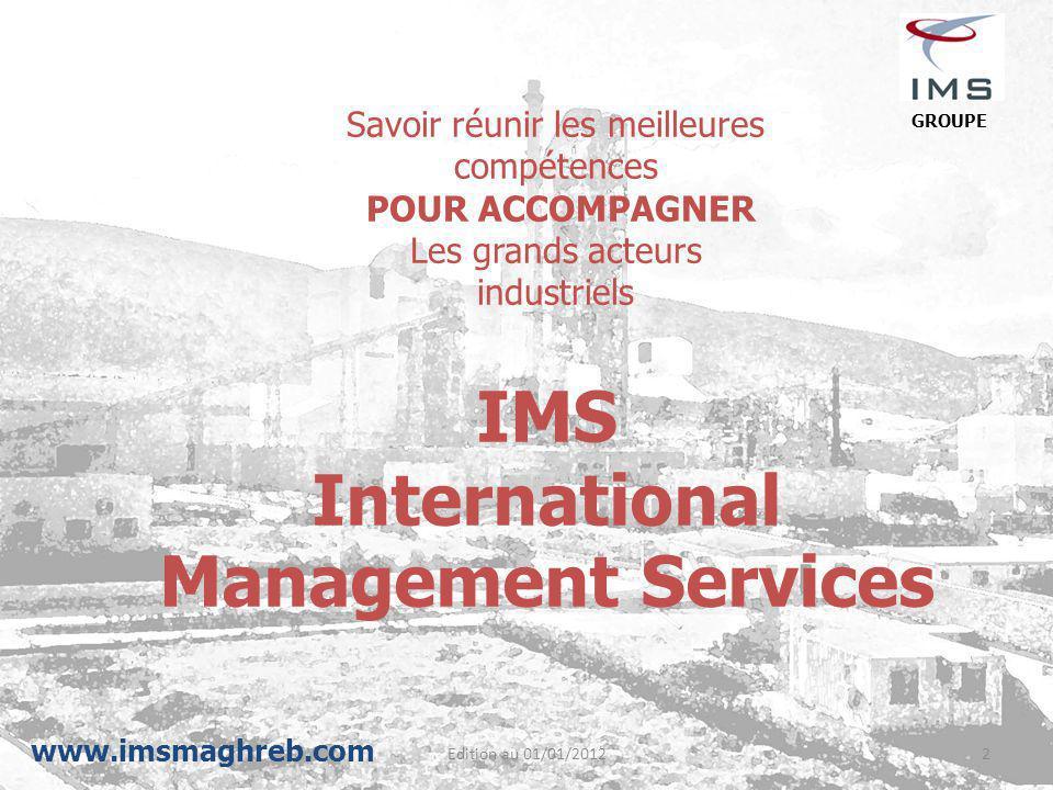 Edition au 01/01/20122 Savoir réunir les meilleures compétences POUR ACCOMPAGNER Les grands acteurs industriels IMS International Management Services