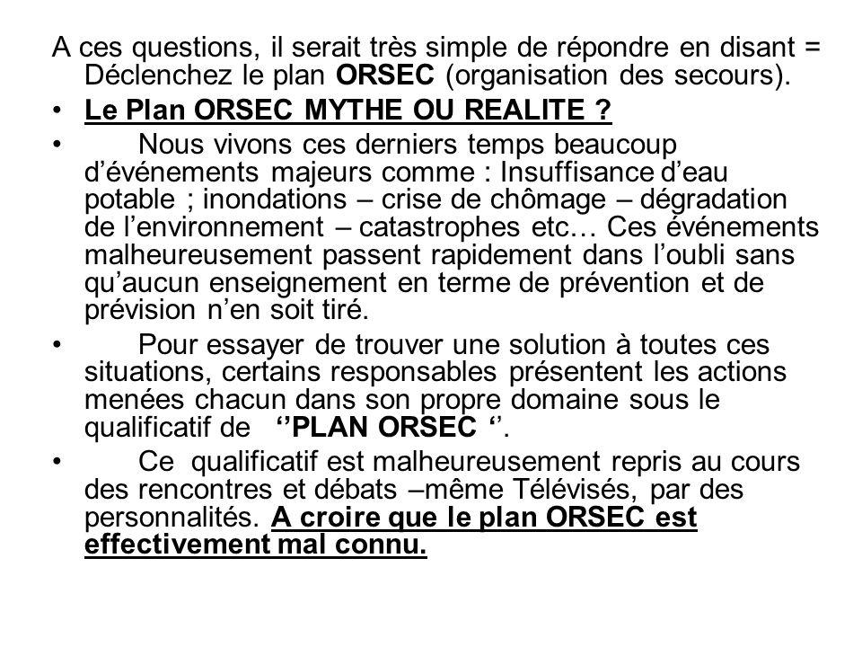 A ces questions, il serait très simple de répondre en disant = Déclenchez le plan ORSEC (organisation des secours). Le Plan ORSEC MYTHE OU REALITE ? N