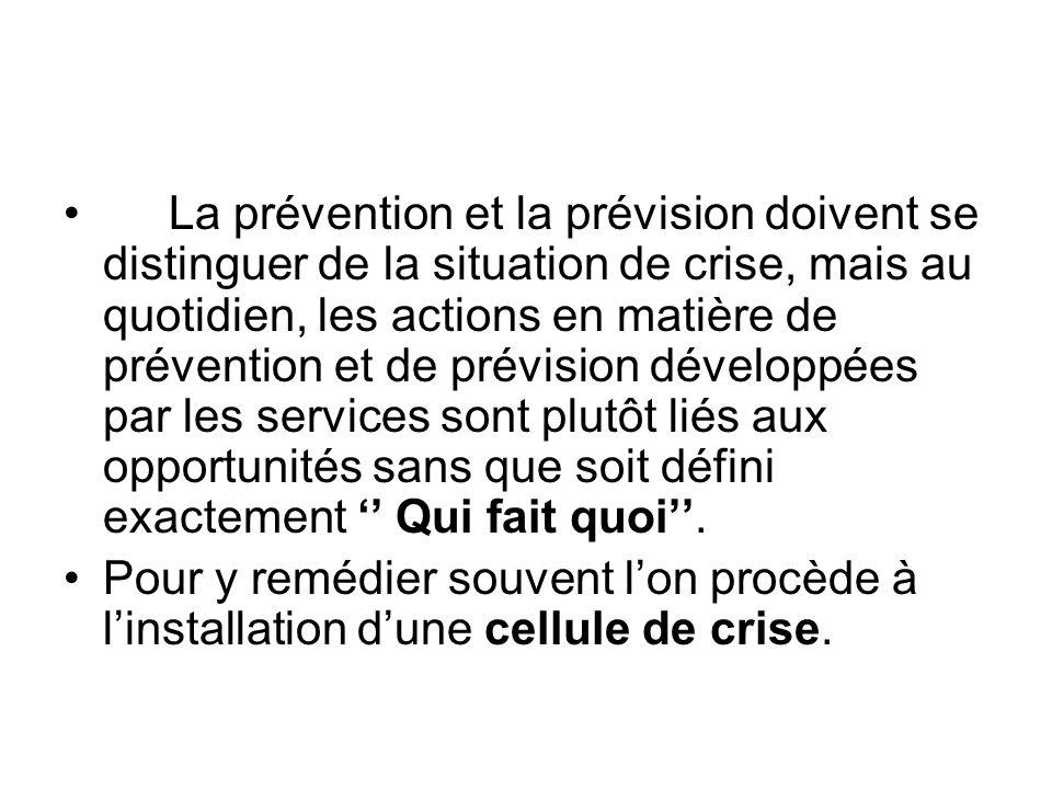 La prévention et la prévision doivent se distinguer de la situation de crise, mais au quotidien, les actions en matière de prévention et de prévision développées par les services sont plutôt liés aux opportunités sans que soit défini exactement '' Qui fait quoi''.