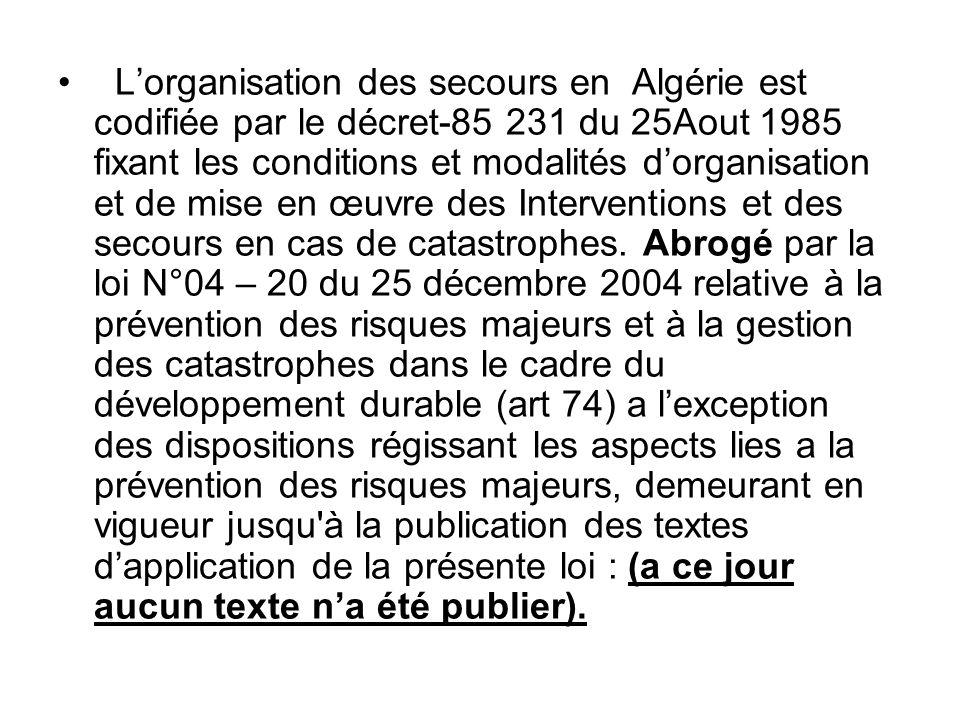 L'organisation des secours en Algérie est codifiée par le décret-85 231 du 25Aout 1985 fixant les conditions et modalités d'organisation et de mise en œuvre des Interventions et des secours en cas de catastrophes.