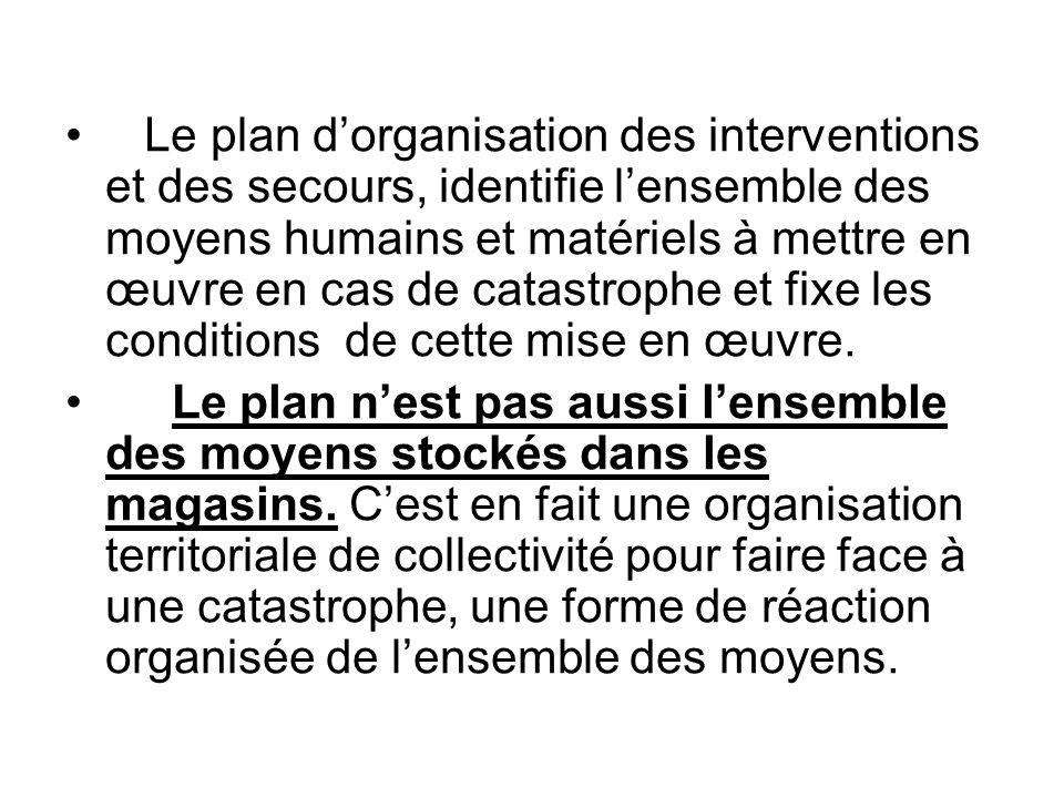 Le plan d'organisation des interventions et des secours, identifie l'ensemble des moyens humains et matériels à mettre en œuvre en cas de catastrophe