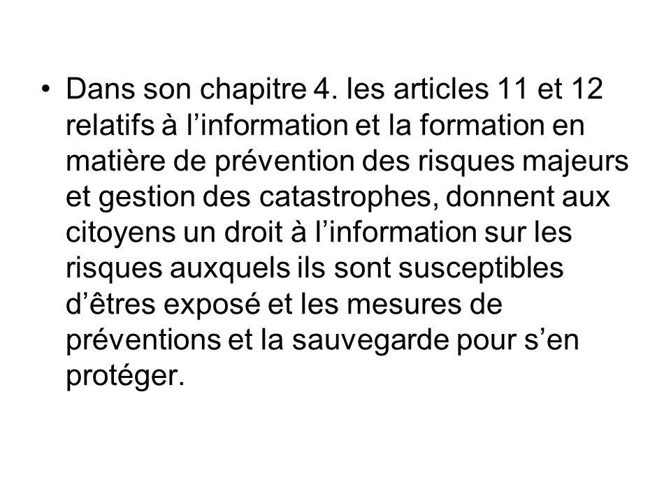 Dans son chapitre 4. les articles 11 et 12 relatifs à l'information et la formation en matière de prévention des risques majeurs et gestion des catast