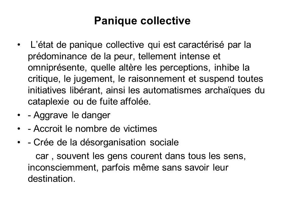 Panique collective L'état de panique collective qui est caractérisé par la prédominance de la peur, tellement intense et omniprésente, quelle altère l