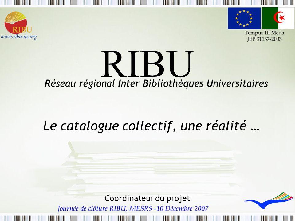RIBU Le catalogue collectif, une réalité … Coordinateur du projet Réseau régional Inter Bibliothèques Universitaires