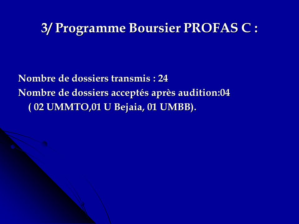 2/ Programme Boursier pour enseignants : a- Programme PROFAS : a- Programme PROFAS : Nombre de dossiers traités : 35 Nombre de dossiers acceptés après