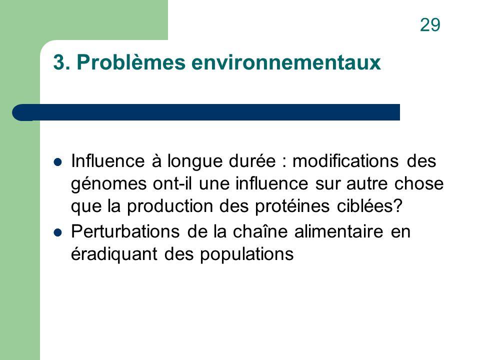 3. Problèmes environnementaux Influence à longue durée : modifications des génomes ont-il une influence sur autre chose que la production des protéine