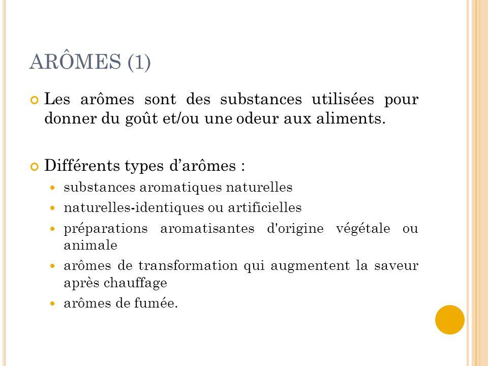 ARÔMES (1) Les arômes sont des substances utilisées pour donner du goût et/ou une odeur aux aliments. Différents types d'arômes : substances aromatiqu