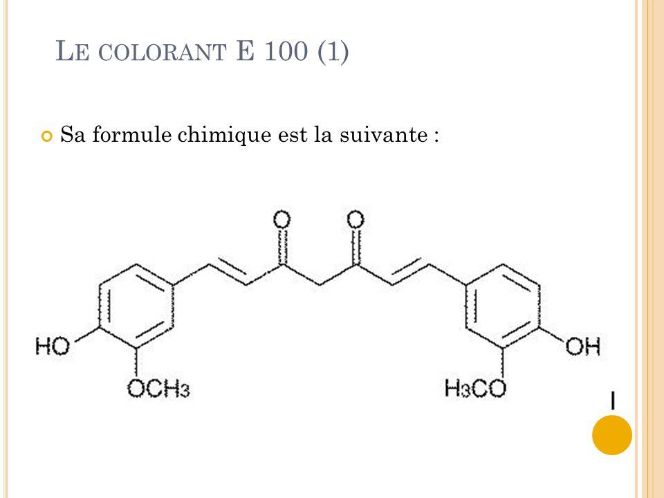L E COLORANT E 100 (1) Sa formule chimique est la suivante :