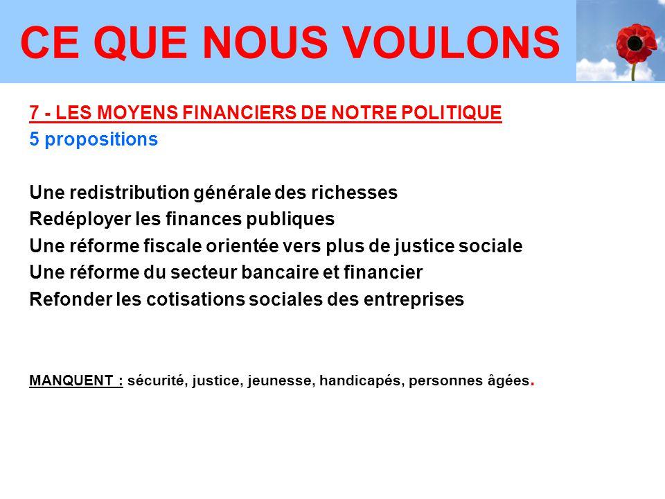 7 - LES MOYENS FINANCIERS DE NOTRE POLITIQUE 5 propositions Une redistribution générale des richesses Redéployer les finances publiques Une réforme fi