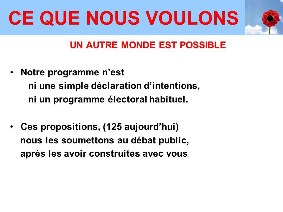 UN AUTRE MONDE EST POSSIBLE Notre programme n'est ni une simple déclaration d'intentions, ni un programme électoral habituel.