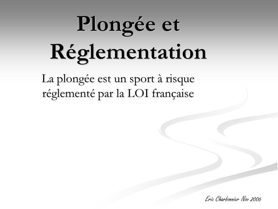Eric Charbonnier Nov 2006 Plongée et Réglementation La plongée est un sport à risque réglementé par la LOI française