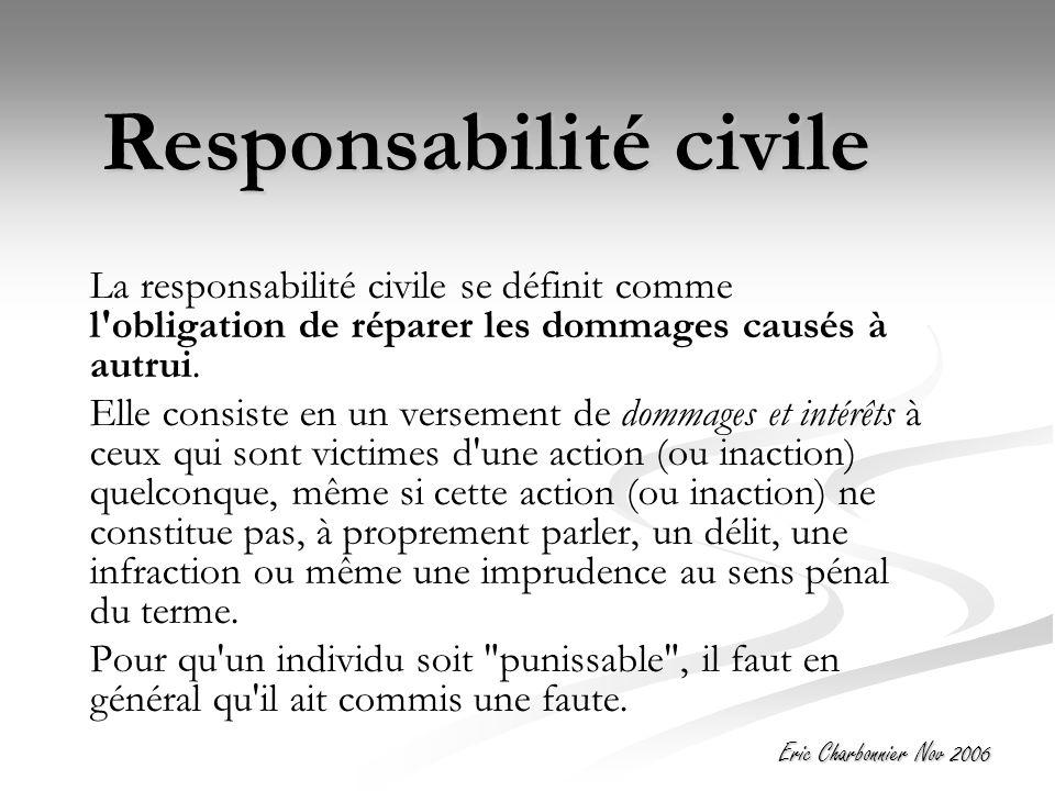 Responsabilité civile La responsabilité civile se définit comme l obligation de réparer les dommages causés à autrui.