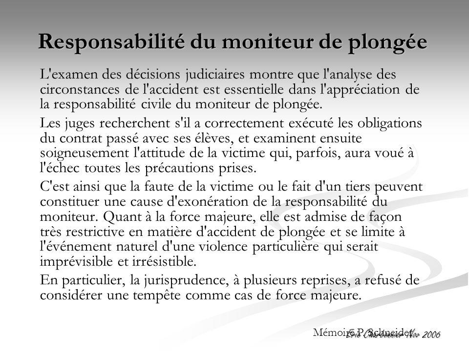 Eric Charbonnier Nov 2006 Responsabilité du moniteur de plongée L examen des décisions judiciaires montre que l analyse des circonstances de l accident est essentielle dans l appréciation de la responsabilité civile du moniteur de plongée.
