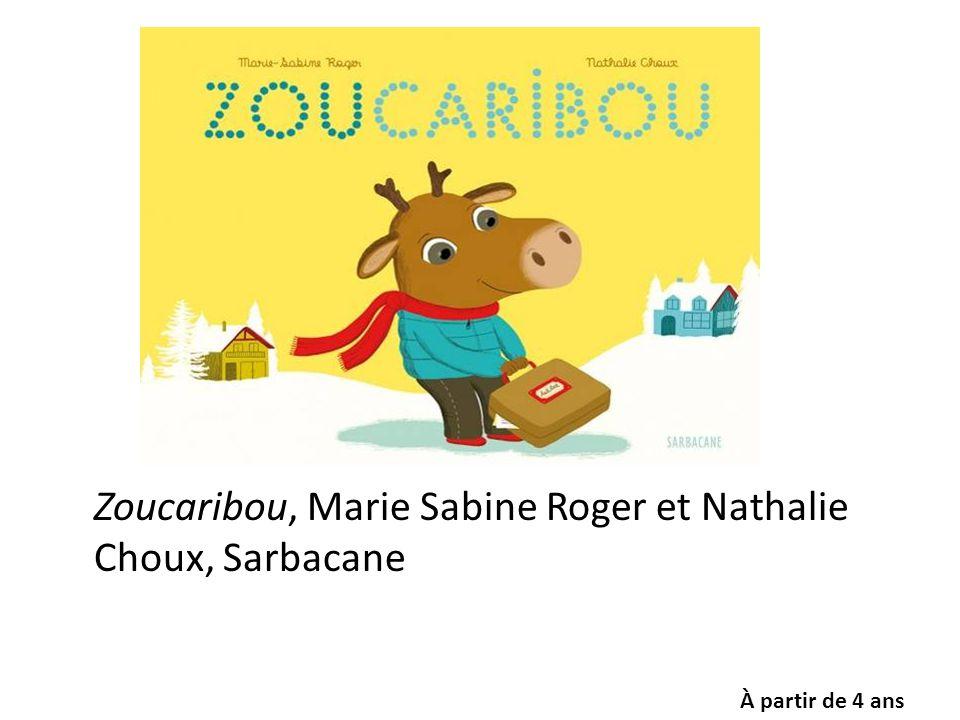 Zoucaribou, Marie Sabine Roger et Nathalie Choux, Sarbacane À partir de 4 ans