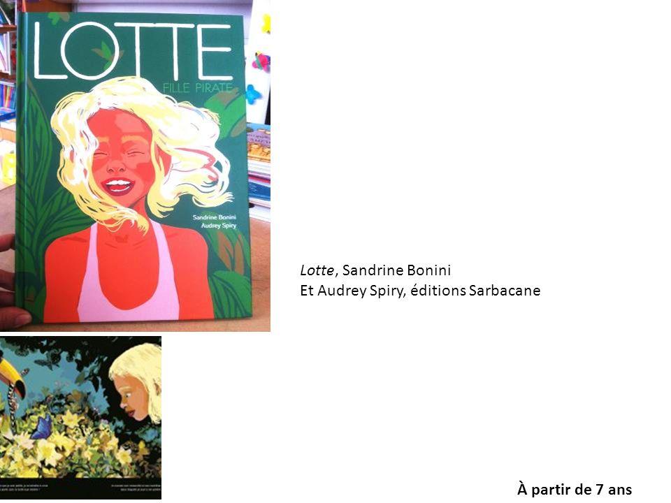 Lotte, Sandrine Bonini Et Audrey Spiry, éditions Sarbacane À partir de 7 ans