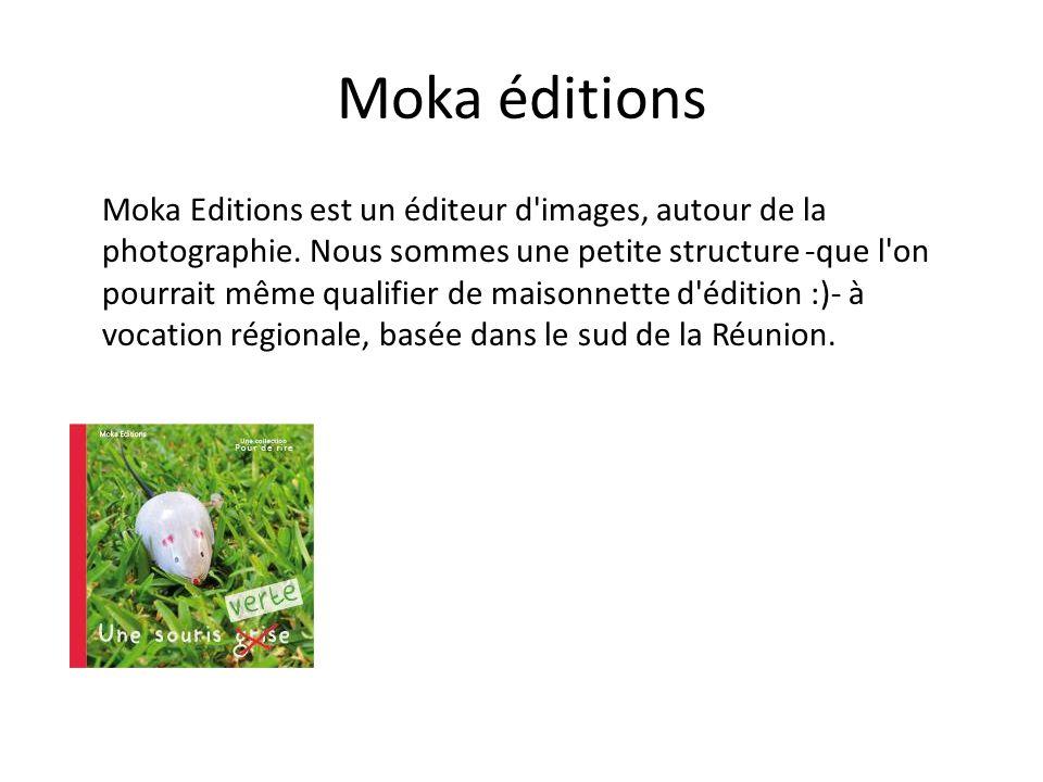 Moka éditions Moka Editions est un éditeur d'images, autour de la photographie. Nous sommes une petite structure -que l'on pourrait même qualifier de