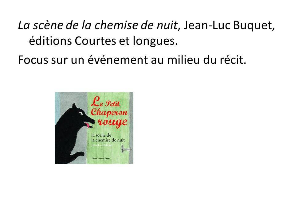 La scène de la chemise de nuit, Jean-Luc Buquet, éditions Courtes et longues. Focus sur un événement au milieu du récit.