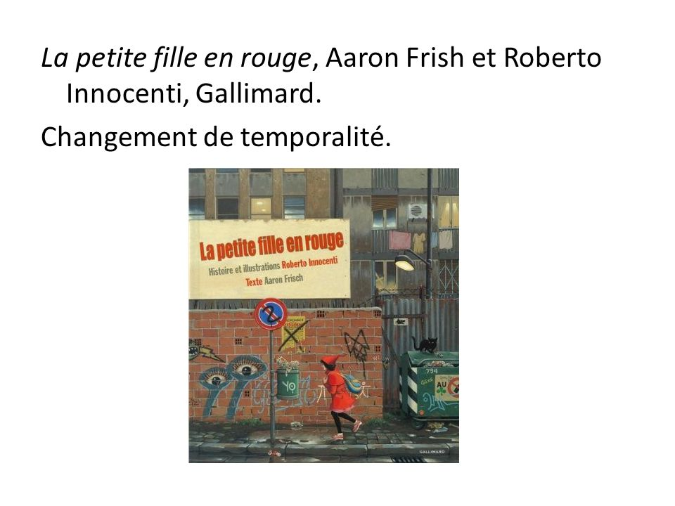 La petite fille en rouge, Aaron Frish et Roberto Innocenti, Gallimard. Changement de temporalité.