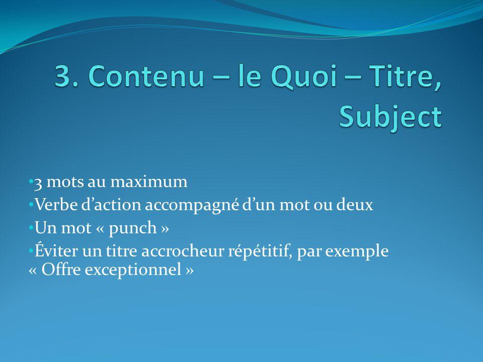 3 mots au maximum Verbe d'action accompagné d'un mot ou deux Un mot « punch » Éviter un titre accrocheur répétitif, par exemple « Offre exceptionnel »