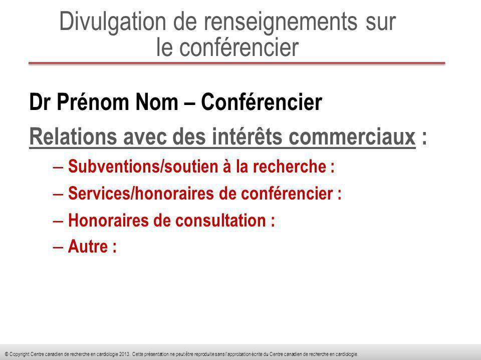 Divulgation de renseignements sur le conférencier Dr Prénom Nom – Conférencier Relations avec des intérêts commerciaux : – Subventions/soutien à la re