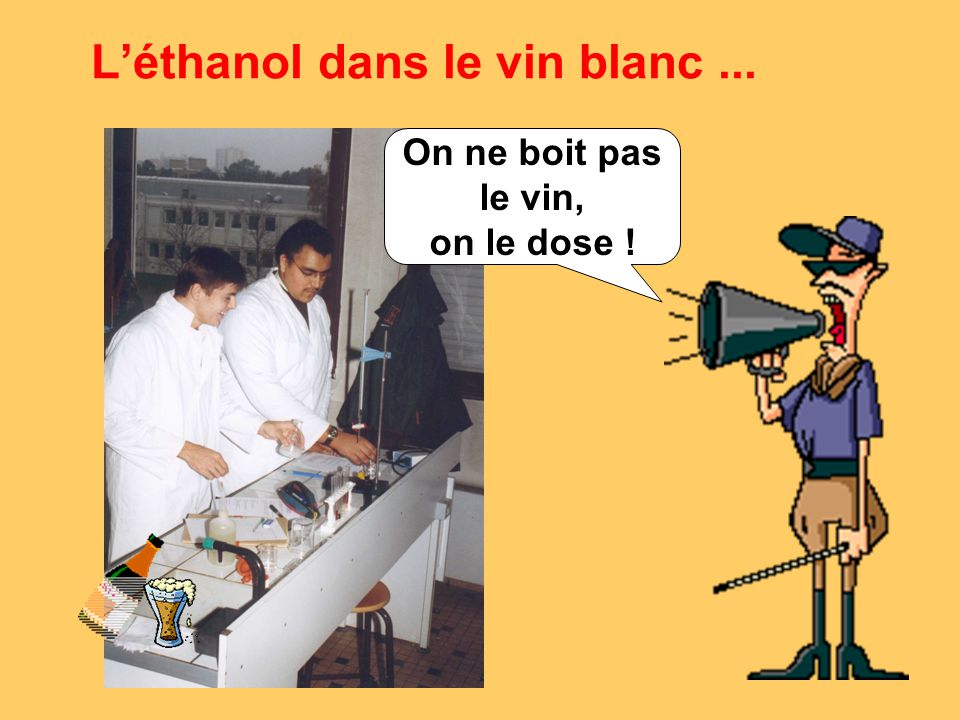 L'éthanol dans le vin blanc... On ne boit pas le vin, on le dose !