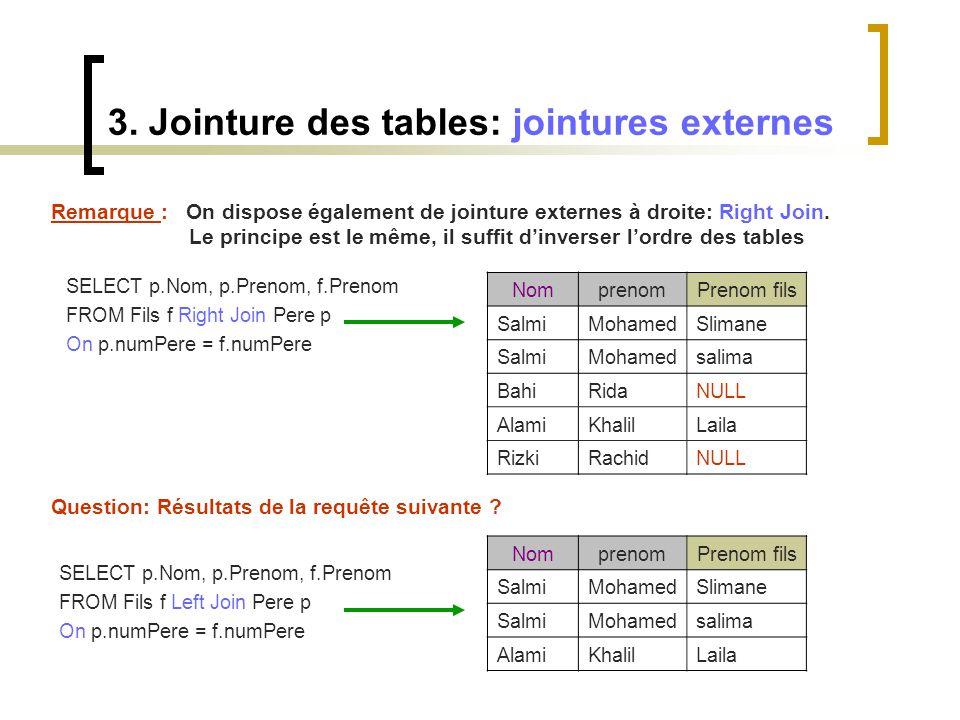3. Jointure des tables: jointures externes Remarque : On dispose également de jointure externes à droite: Right Join. Le principe est le même, il suff