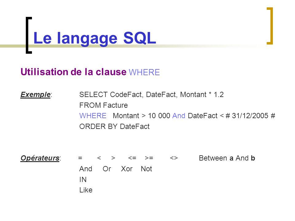 Le langage SQL Utilisation de la clause WHERE Exemple: SELECT Personnes.Nom, Personnes.Prénom FROM Personnes WHERE Personnes.Nom Like c* * : designe 0 ou plusieurs caractères .