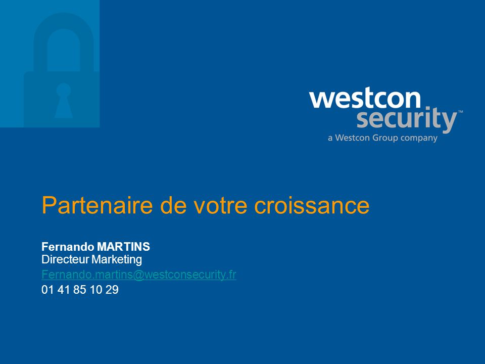 Partenaire de votre croissance Fernando MARTINS Directeur Marketing Fernando.martins@westconsecurity.fr 01 41 85 10 29