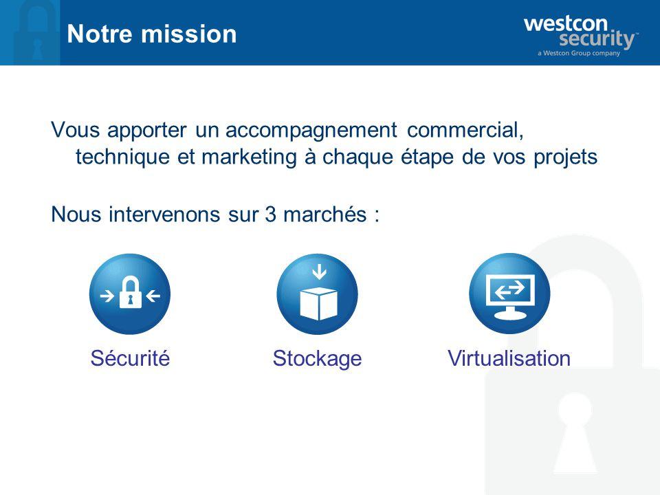 Vous apporter un accompagnement commercial, technique et marketing à chaque étape de vos projets Nous intervenons sur 3 marchés : Notre mission SécuritéVirtualisationStockage
