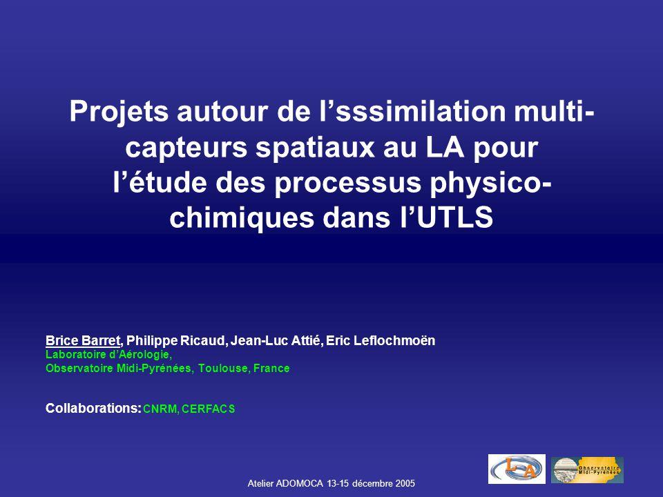 Atelier ADOMOCA 13-15 décembre 2005 Problématique Processus dynamiques et chimiques dans l'UTLS Plan Instruments spatiaux impliqués Validation croisée Odin/SMR vs.