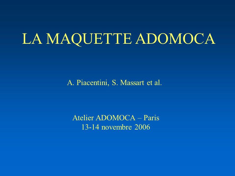 LA MAQUETTE ADOMOCA A. Piacentini, S. Massart et al. Atelier ADOMOCA – Paris 13-14 novembre 2006