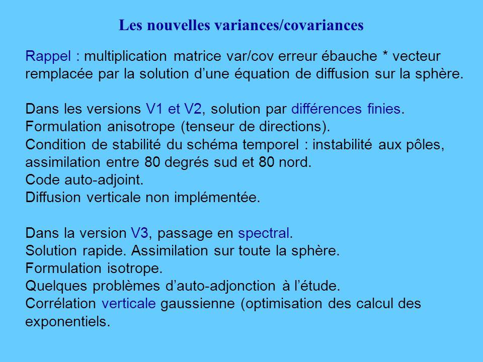 Les nouvelles variances/covariances Rappel : multiplication matrice var/cov erreur ébauche * vecteur remplacée par la solution d'une équation de diffusion sur la sphère.