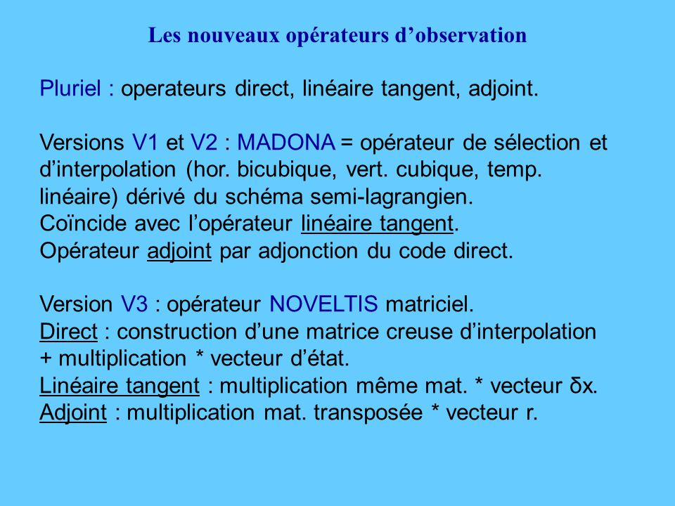Les nouveaux opérateurs d'observation Pluriel : operateurs direct, linéaire tangent, adjoint.